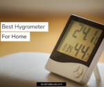 Best Hygrometer For Home 2019 (Top Rated Humidity Gauge)